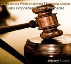 Judging Prophetic Utterances- False Prophecies vs True Prophecies (MP3 teaching download) by Jeremy Lopez