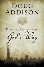 Personal Development God's Way (book) by Doug Addison
