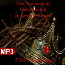 The Ancients of Melchizedek(MP3 Teaching Download) by Jeremy Lopez