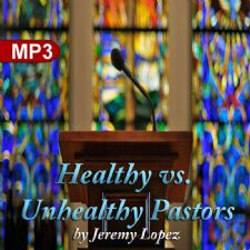 Healthy vs Unhealthy Pastors (MP3 Teaching) by Jeremy Lopez
