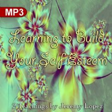 Learning to Build Your Self Esteem(MP3 Teaching Download) by Jeremy Lopez