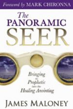 The Panoramic Seer: Bringing the Prophetic into the Healing Anointing (book) by James Maloney