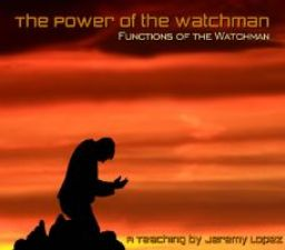 The Power of the Watchman- Functions of the Watchman (MP3 teaching download) by Jeremy Lopez