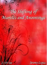 The Shifting of Mantles and Anointings Series (2 teaching CD Set) by Jeremy Lopez