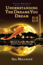Understanding the Dreams You Dream - Revised and Expanded  (book) by Ira Milligan