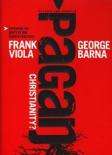 Pagan Christianity: Exploring the Roots of Our Church Practices (book) by Frank Viola